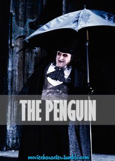 THE PENGUIN  Played By: Danny DeVito Film: Batman Returns Year: 1992