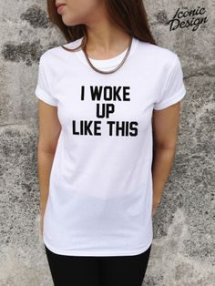 * I WOKE UP LIKE THIS T-shirt #Beyonce