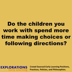 Do the children you work with spend more time making choices or following directions?