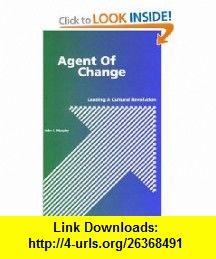 Agent of Change Leading a Cultural Revolution (9780963901354) John J. Murphy , ISBN-10: 0963901354  , ISBN-13: 978-0963901354 ,  , tutorials , pdf , ebook , torrent , downloads , rapidshare , filesonic , hotfile , megaupload , fileserve