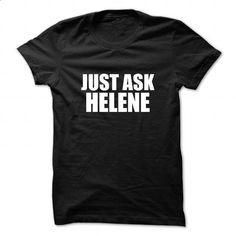 Just ask HELENE - #dress shirts #print shirts. MORE INFO => https://www.sunfrog.com/Names/Just-ask-HELENE-111790715-Guys.html?60505