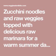 Zucchini noodles and raw veggies topped with delicious raw marinara for a warm summer day. Fresh, flavorful and filling!