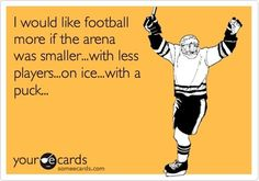 Love Football, not nearly as great as hockey though..