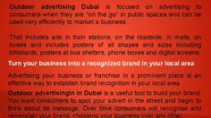 Outdoor advertisingin in Dubai is a useful tool to build your brand. You want consumers to spot your advert in the street and begin to think about its message. For more information visit us at : http://www.tbimedia.co/