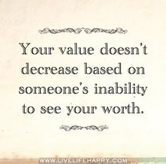 Your value doesn't decrease based on someone's inability to see your worth. So important to know for kids and anyone really