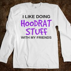 hoodrat things with my friends.... NEED THIS