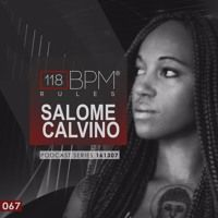 Stream Podcast Series 067 - Salome Calvino by 118 BPM Rules from desktop or your mobile device
