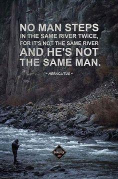 The river changes men.