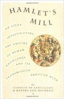 Hamlet's Mill: An Essay Investigating the Origins of Human Knowledge And Its Transmission Through Myth: Giorgio de Santillana, Hertha von Dechen: 9780879232153: Amazon.com: Books