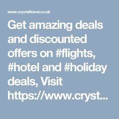 Get amazing deals and discounted offers on #flights, #hotel and #holiday deals, Visit https://www.crystaltravel.co.uk/special-offers