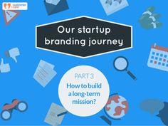 ! Our startup branding journey PART3 Howtobuild along-term mission?