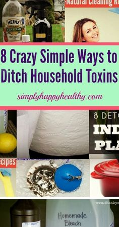 8 Crazy Simple Ways to Ditch Household Toxins - simplyhappyhealthy.com