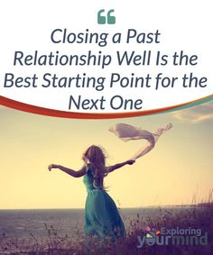 """#Closing a Past #Relationship Well Is the Best #Starting Point for the Next One  Starting a new relationship means starting a new #chapter in the book of your life. This implies learning the lessons of the previous chapters in order to be able to take advantage of the next one to the fullest. However, it doesn't mean we should remain stuck in the past, like people who drive around with the hand brake on """"just in case""""."""