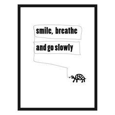 Smile, breathe and go slowly..