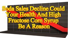 Soda Sales Decline Could Your Health And High Fructose Corn Syrup Be A Reason For This #health #soda #nutrition #sales #HFCS #highfructosecornsyrup #corn #wellness #diet #weightloss #fat #obesity