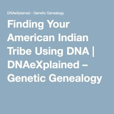 Finding Your American Indian Tribe Using DNA – DNAeXplained – Genetic Genealogy Native American Projects, Native American Ancestry, Native American Wisdom, American Indians, Free Genealogy Sites, Ancestry Dna, Genealogy Research, Family Genealogy, Dna Tree