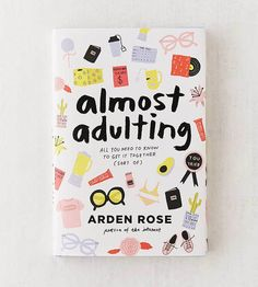 Almost Adulting: All You Need to Know to Get It Together (Sort Of) By Arden Rose - Urban Outfitters Book Club Books, Book Nerd, Book Lists, My Books, Reading Lists, Book Recommendations, Book Suggestions, Arden Rose, Books To Buy