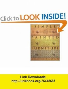 Simple Painted Furniture (9781555843403) Annie Sloan, David Murray, Michael Murray , ISBN-10: 1555843409  , ISBN-13: 978-1555843403 ,  , tutorials , pdf , ebook , torrent , downloads , rapidshare , filesonic , hotfile , megaupload , fileserve