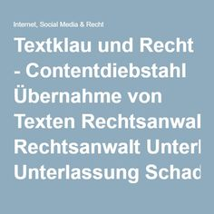 Textklau und Recht - Contentdiebstahl Übernahme von Texten Rechtsanwalt Unterlassung Schadenersatz Abmahnung Urheberrecht