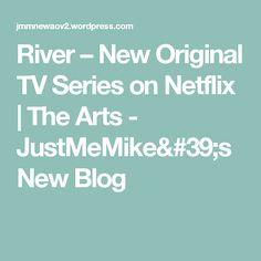 River – New Original TV Series on Netflix   The Arts - JustMeMike's New Blog