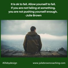 It is ok to fail. Allow yourself to fail. In fact, expect failure. If you are not failing at something, you are not pushing yourself enough. Because FAILURE is growth zone. -Julie Brown  #lifebydesign  www.juliebrowncoaching.com