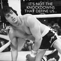 It's how you respond after you have been knocked down. Rocky didn't stay down even though his body wanted him to. Something else makes us get back up after life has knocked us down. Never give up!
