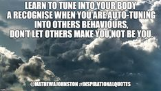 Learn to tune into your body a recognise when you are auto-tuning into others behaviours, don't let others make you not be you.