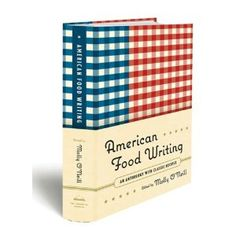 American Food Writing: An Anthology: With Classic Recipes by Molly O'Neil  In a groundbreaking new anthology, celebrated food writer Molly O'Neill gathers the very best from over 250 years of American culinary history. This literary feast includes classic accounts of iconic American foods: Henry David Thoreau on the delights of watermelon; Herman Melville, with a mouth-watering chapter on clam chowder; H. L. Mencken on the hot dog; M.F.K. Fisher in praise of the oyster; Ralph Ellison on the ...