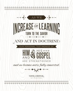 """This is my next Deseret Bookshelf book! """"As we increase in learning, turn to the Savior and Act in Doctrine. Our personal testimonies of Him and His gospel are strengthened and we become more fully converted."""" David A. Bednar """"Act in Doctrine"""" Jesus Christ Quotes, Gospel Quotes, Lds Quotes, Quotable Quotes, Inspirational Quotes, Qoutes, Lds Seminary, Lds Books, General Conference Quotes"""