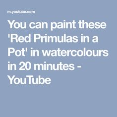 You can paint these 'Red Primulas in a Pot' in watercolours in 20 minutes - YouTube #watercolorarts