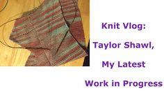 Knit Vlog: Taylor Shawl, My Latest Work in Progress