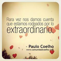 «Rara vez nos damos cuenta que estamos rodeados por lo extraordinario.» - @Paulo Fernandes Fernandes Fernandes Coelho - www.comunidadcoelho.com | #extraordinario #extraordinary #love #loveit #amor #entorno #paulocoelho #coelho #instaquote #instacoelho #igerscoelho #coelhoquote #quote #cita #quoteoftheday #comunidadcoelho