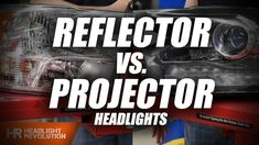 Difference between Projector and Reflector Headlights - What's the big d...
