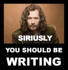 "[giggle] ""Siriusly. You Should Be Writing."" #SiriusBlack"