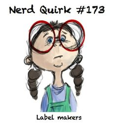 Nerd Quirk #173 - I may have gone a little crazy today with the label maker in the kitchen...