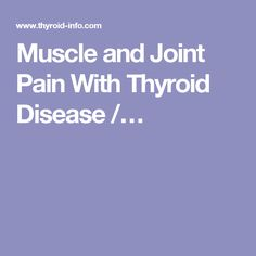 Muscle and Joint Pain With Thyroid Disease /…
