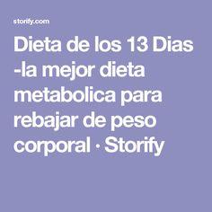 Dieta de los 13 Dias -la mejor dieta metabolica para rebajar de peso corporal  · Storify