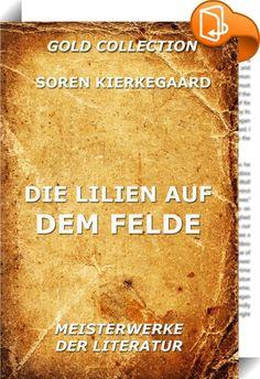 Die Lilien auf dem Felde    ::  Dieser Band enthält drei Beichtreden des dänischen Theologen und Philosophen.