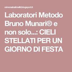 Laboratori Metodo Bruno Munari® e non solo...: CIELI STELLATI PER UN GIORNO DI FESTA