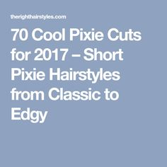 70 Cool Pixie Cuts for 2017 – Short Pixie Hairstyles from Classic to Edgy