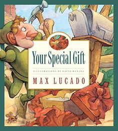 Your Special Gift (Volume 6) (Max Lucado's Wemmicks, 6) by Max Lucado