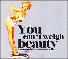 Weigh beauty... - Style has No size