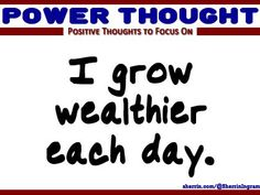 Power Thought: I grow wealthier each day.