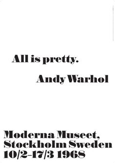 Andy Warhol - All is pretty. Reproductions of our iconic posters from Andy Warhol's first exhibition outside the US in 1968. Reproduction of exhibition poster from 1968. Andy Warhol and Andy Warhol Quotes ©/®/TM The Andy Warhol Foundation for the Visual Arts Inc. 2014/ Artists Rights Society (ARS), New York Size: 70 x 100 cm