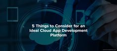 5 Things to Consider for an Ideal #Cloud App Development Platform