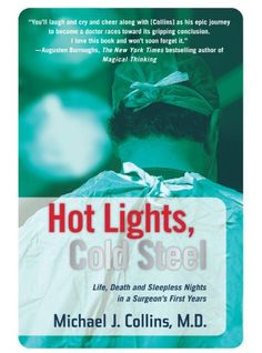 Hot Lights Cold Steel By Dr Michael J Life Death And Sleepless Nights In A Surgeons First Years Collins At The