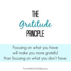 Why is it so easy to compare and focus on what other's have? It tends to make me unhappy.   The Gratitude Principle - From This Kitchen Table