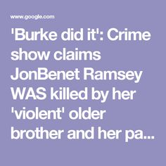 'Burke did it': Crime show claims JonBenet Ramsey WAS killed by her 'violent' older brother and her parents covered it up after the siblings 'argued over a pineapple midnight snack'