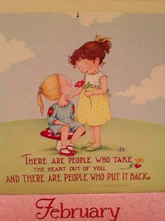 There are people who take the heart out of you, and there are people who put it back. Awwww <3