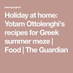 Holiday at home: Yotam Ottolenghi's recipes for Greek summer meze | Food | The Guardian Ottolenghi Recipes, Yotam Ottolenghi, Meze Recipes, Lemon Pictures, Oregano Leaves, Ground Turmeric, Spinach And Feta, Cocktail Making, The Guardian